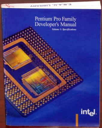 Pentium Pro Family Developer's Manual Volume 1: Specifications ISBN 1-55512-259-0 Intel 1996 E.R.A.U Aeronautica University Jack R. Hunt Memorial Library Daytona Beach Florida